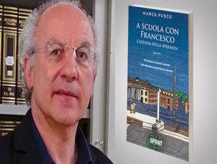 """Marco Fusco presenta il suo libro. """"A scuola con Francesco – L'Agenda della Speranza"""" Sabato 18 prossimo , ore 16,30 all ex Palazzo Armieri"""""""